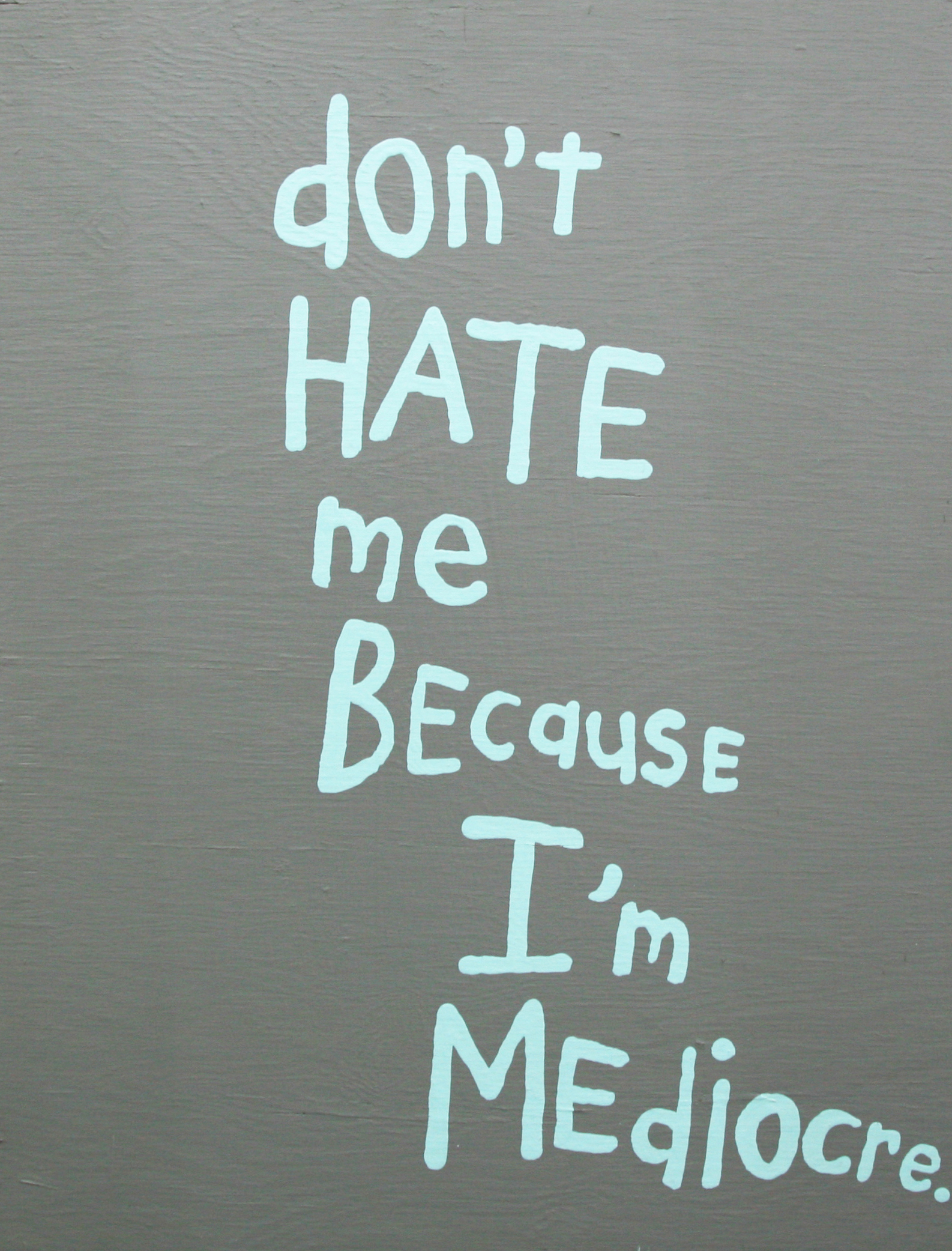 Don't Hate Me Because I'm Mediocre  by Cary Leibowitz. Courtesy of  Invisible Exports Gallery