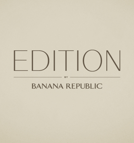 EDITION BY BANANA REPUBLIC: identity, packaging, system.    (created with the team while at BR- Ben Segal, Andrea Stadelman)