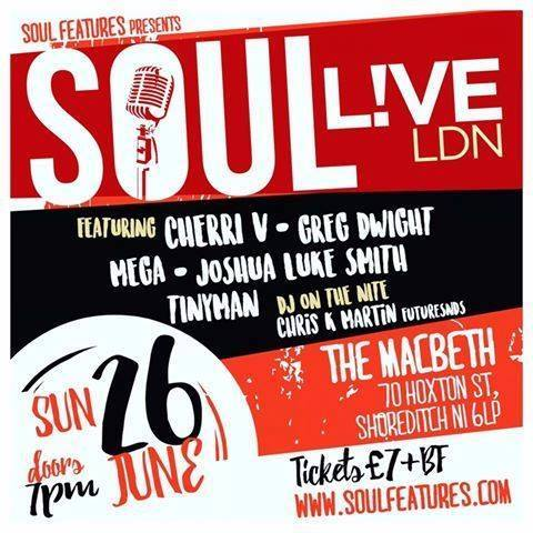 After a short break, we making a return like the comeback kid! And we are so excited to present you with this exceptional line up for the next Soul Live LDN. If you have ever been to one our events, then you will know that as lovers and promoters of real muisc - we only book the best acts.    CHERRI V    GREG DWIGHT    MEGA    TINYMAN MUSIC    JOSHUA LUKE    DJ ON THE NIGHT - Chris K Martin (FutureSNDS)  Do get your tickets early to avoid disappointment! . . .  For More information: Twitter : @SoulFeatures Email : andrea@soulfeatures.com
