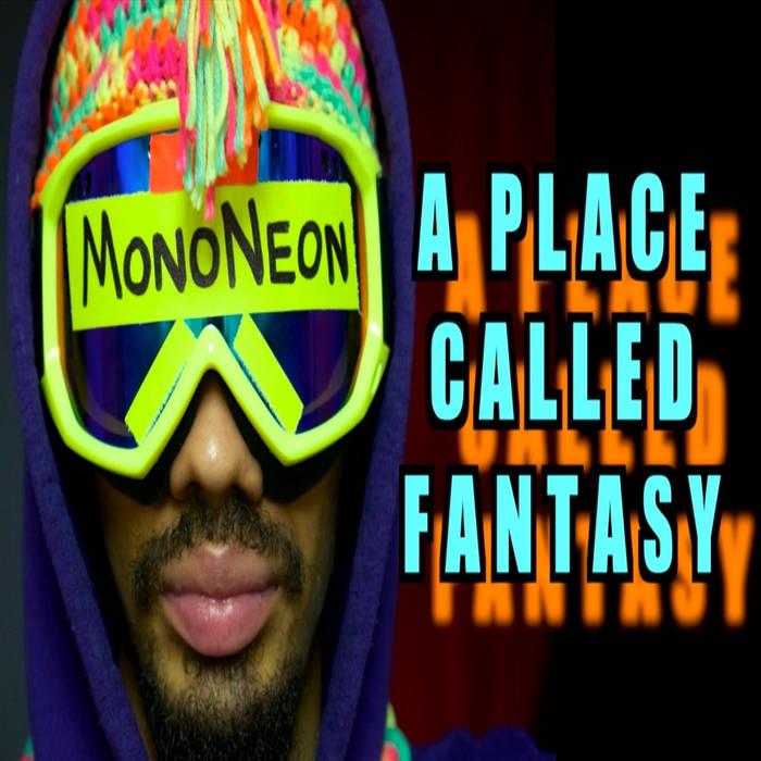 MonoNeon A Place Called Fantasy