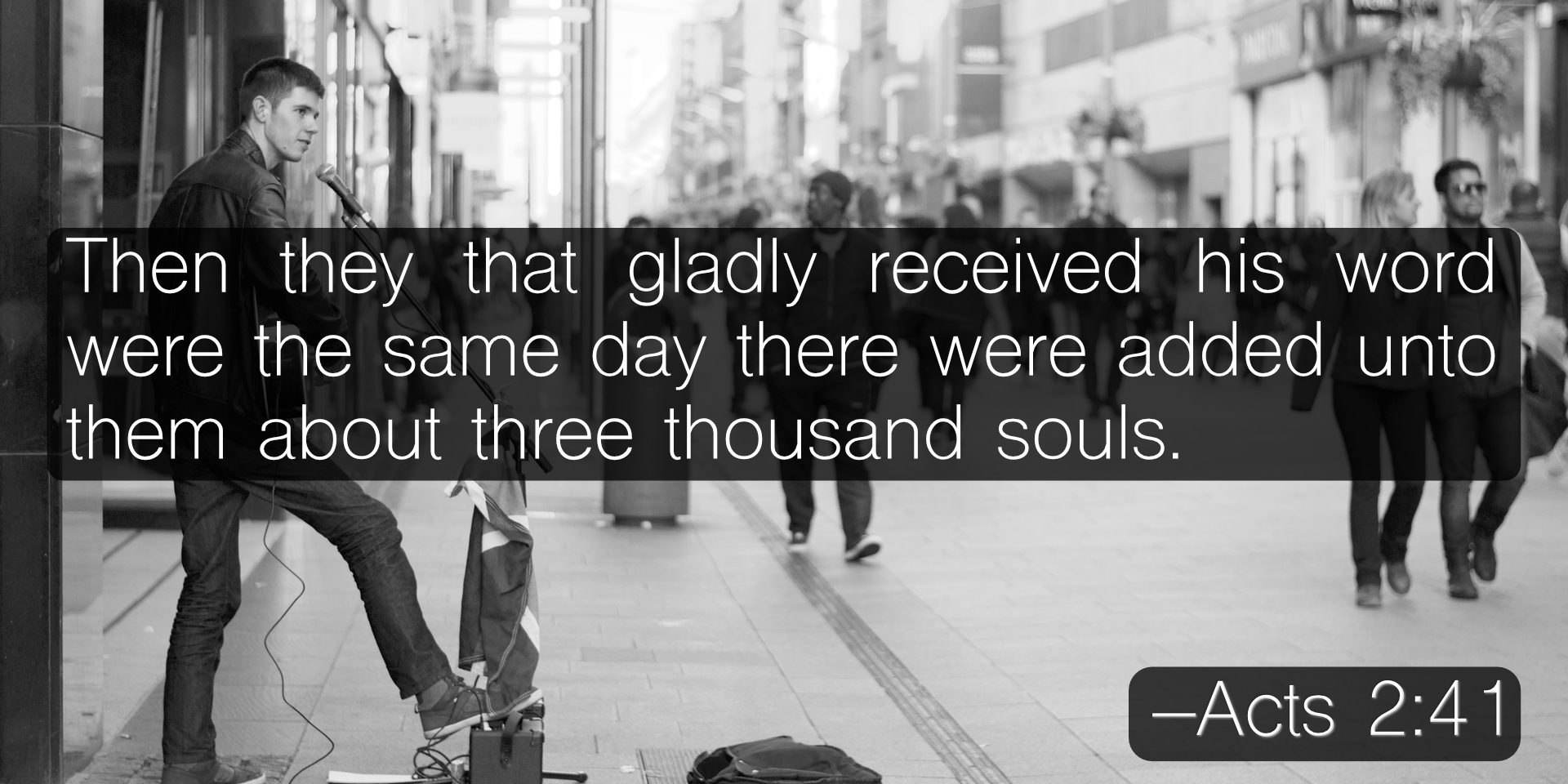 Then they that gladly received his word were the same day there were added unto them about three thousand souls. –Acts 2:41