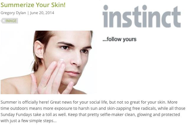 "Instinct Magazine  ""Summerize Your Skin!"""