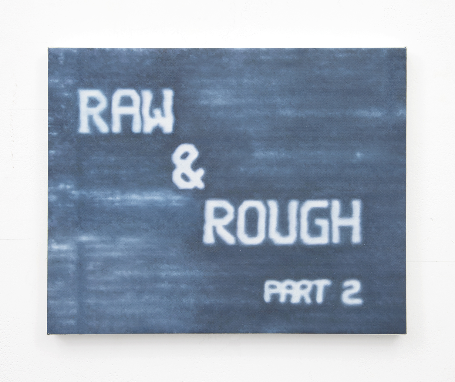 Raw & Rough Part 2 , 2015 Oil on linen 11 x 14 inches