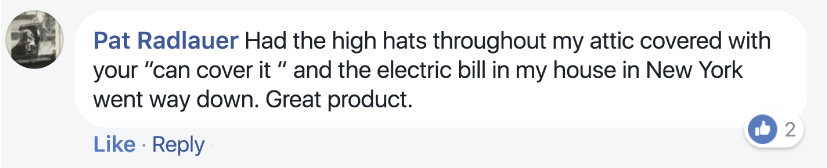 "Had the high hats throughout my attic covered with your ""CanCoverIt"" and the electric bill in my house in New York went way down. Great product."