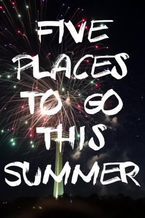 5 Places to Go This Summer