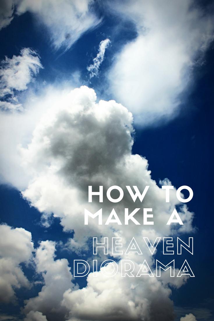 How to Make a Heaven Diorama