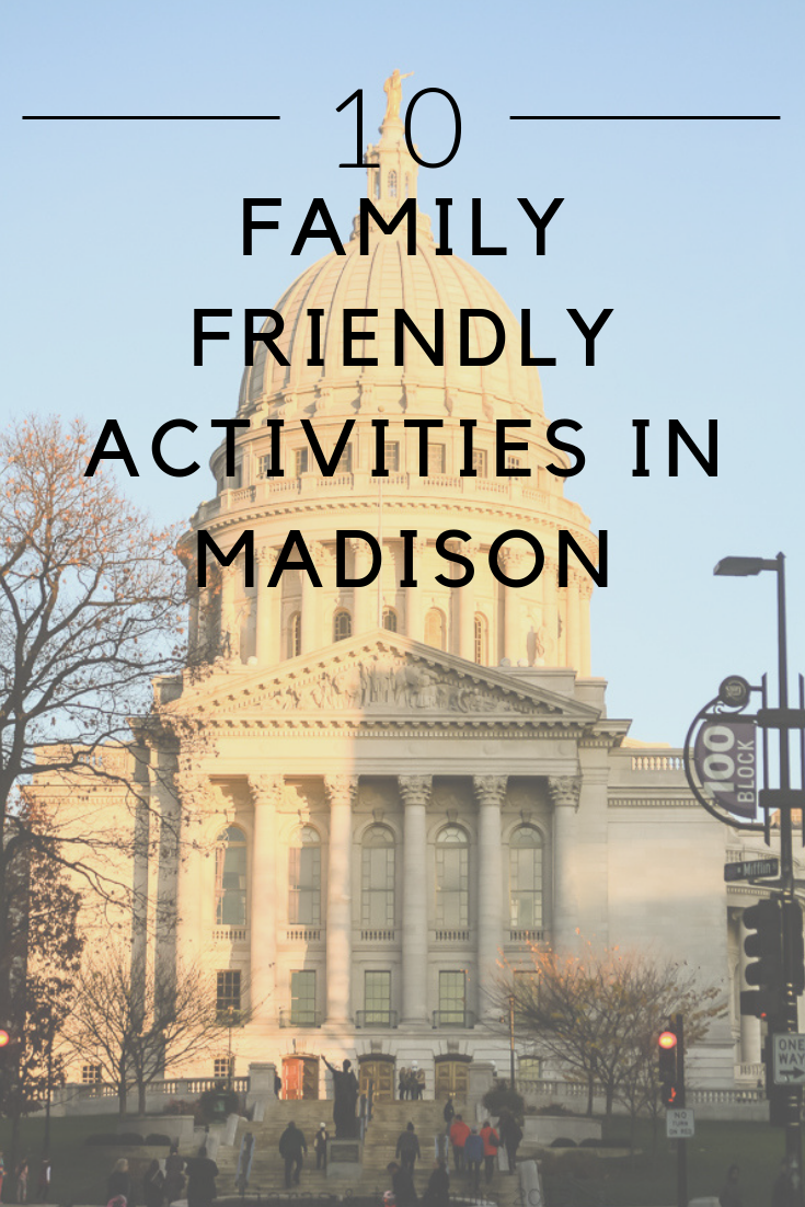 10 FAMILY FRIENDLY ACTIVITIES IN MADISON