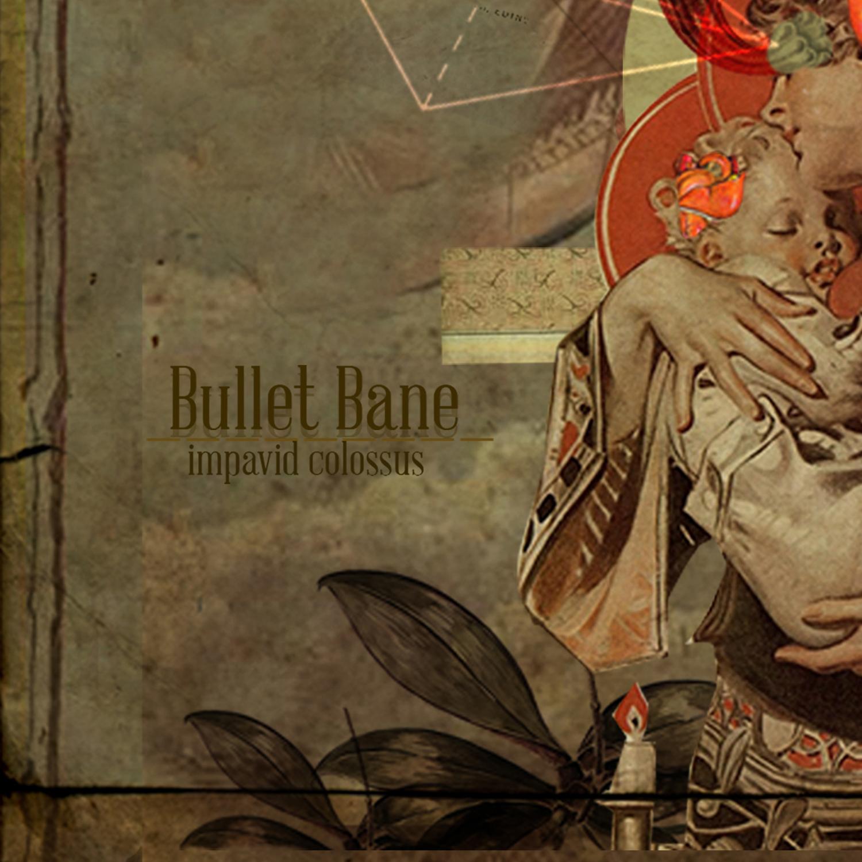 Bullet Bane    Impavid Colossus