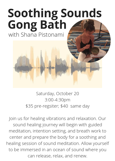 with Shana PistonamiSaturday%2c October 203_00-4_30pm$35 pre-regsiter%3b $45 same dayJoin us for healing vibrations and relaxation. Our sound healing journey will begin with guided meditation%2c intention setting%2c and brea.png
