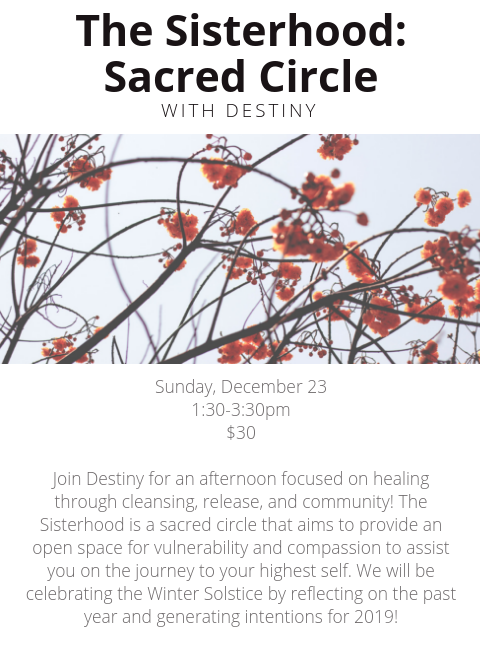 Young Sisterhood Sacred CircleSunday%2c December 161_30-3_30pm$30Join Destiny for an afternoon focused on healing through cleansing%2c release%2c and community! The sacred circle%2c aimed at ages 8-12 years%2c will provide an  (2).png