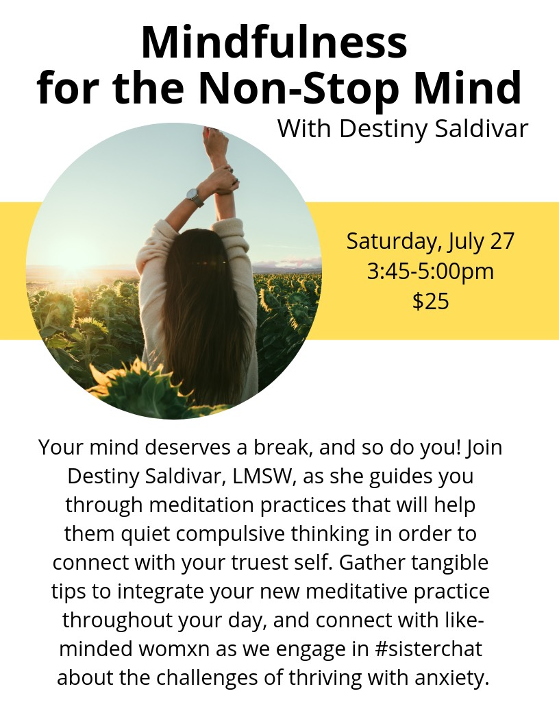 Mindfulness for the Non-Stop Mind Saturday July 27 345-500pm 25 Your mind deserves a break and so do you Join Destiny Saldivar LMSW as she guides you through meditation practices that will help them quiet compulsive thinking in order to con.jpg
