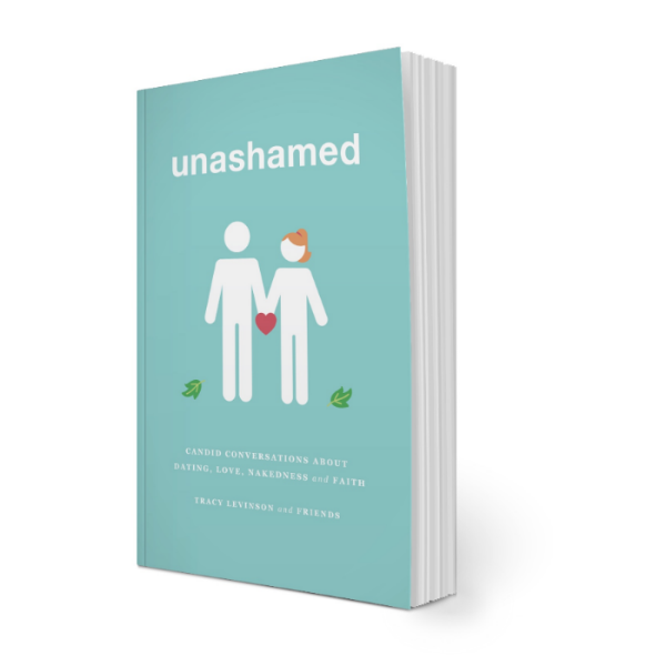 unashamed - candid conversations about dating, love, nakedness, and faith by Tracy Levinson