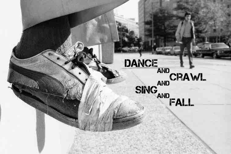 Dance and Crawl and Sing and Fall - (A play with songs) The sanctuary 5 runaways build in a secluded alley of the city is disrupted when one of their parents arrives, hoping to bring them back home. Inspired by the photo exhibit