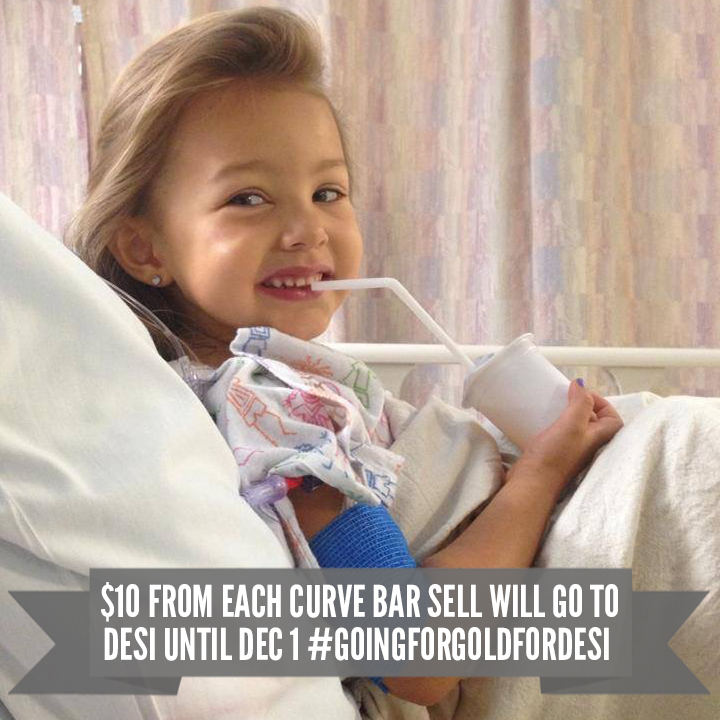 This little ray of sunshine is  Desi . She was diagnosed with stage four high-risk neuroblastoma cancer (I could go into detail but just know, this is a very scary childhood cancer) last April. This 5 year old girl has been putting up one hell of a fight and we want to help her win. Her family is trying to raise $300,000 so that they can send her to a hospital that will greatly increase Desi's chances of survival. Unfortunately, their insurance won't cover any of this cost so it is completely up to them to come up with the money. We want to help them reach that goal, every  curve bar sold until December we will donate $10 to Desi and her family and hopefully get them closer to that goal and this little girl closer to getting back to her normal daily life.  If you are willing to and can donate more, please do at  YouCaring .