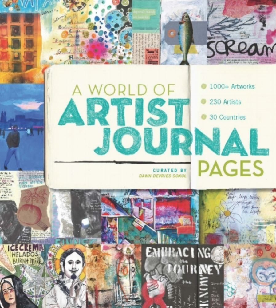 A World of Artist Journal Pages  by Dawn De Vries Sokol  Artwork featured - available in bookstores and online retailers globally.