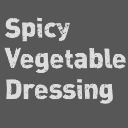 Spicy Vegetable Dressing
