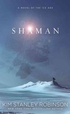 Shaman  Kim Stanley Robinson  Read August 2014