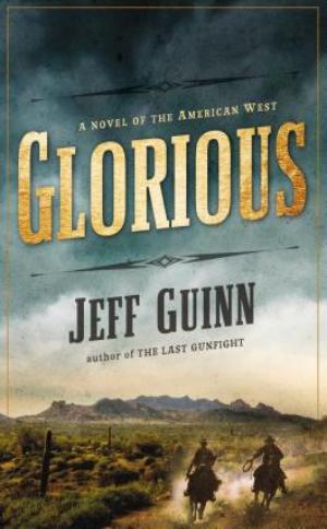 Glorious: A Novel of the American West  Jeff Guinn  Read September 2014