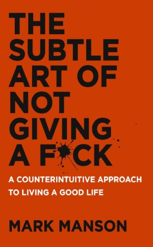 The Subtle Art of Not Giving A F*ck  Mark Manson  Read in August 2017