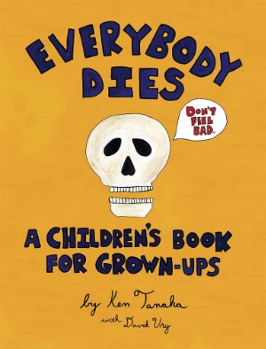 """Have you ordered your copy of Daizen's """"Everybody Dies: A Children's Book for Grown Ups"""". No. Well you'd better get to it. Click the cover above and buy it immediately. Did you do it yet? Oh, come on now."""