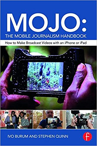 MOJO: The Mbile Journalism Handbook - Ivo Burum and Stephen Quinn