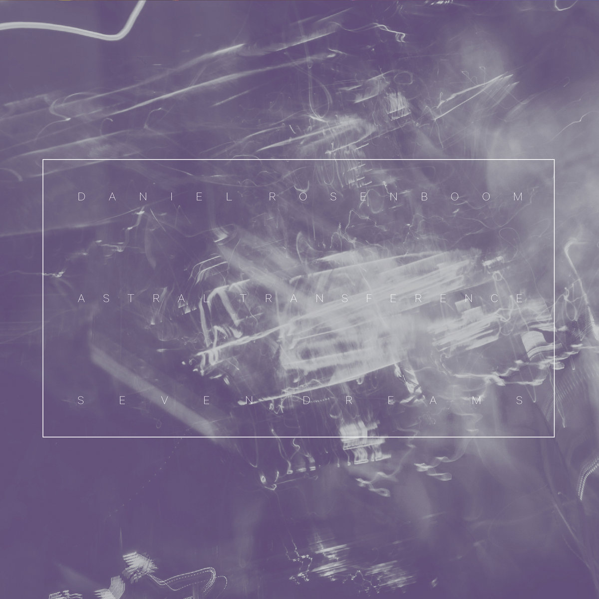 Daniel Rosenboom | Astral Transference & Seven Dreams