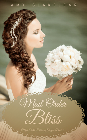 Mail Order Bliss (Mail Order Brides of Oregon Book 2) by Amy Blakelear     Amazon      Barnes and Noble      Apple      Kobo