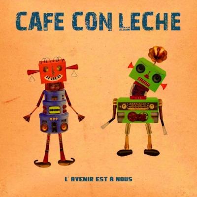 Cafe con Leche - L'avenir est à nous