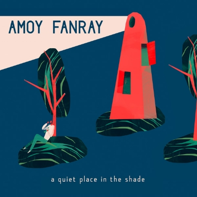 Amoy Fanray - A Quiet Place In The Shade