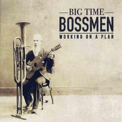 Big Time Bossmen - Working On A Plan