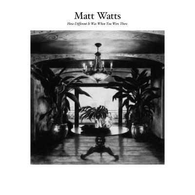 Matt Wats - How Different It Was When You Were There