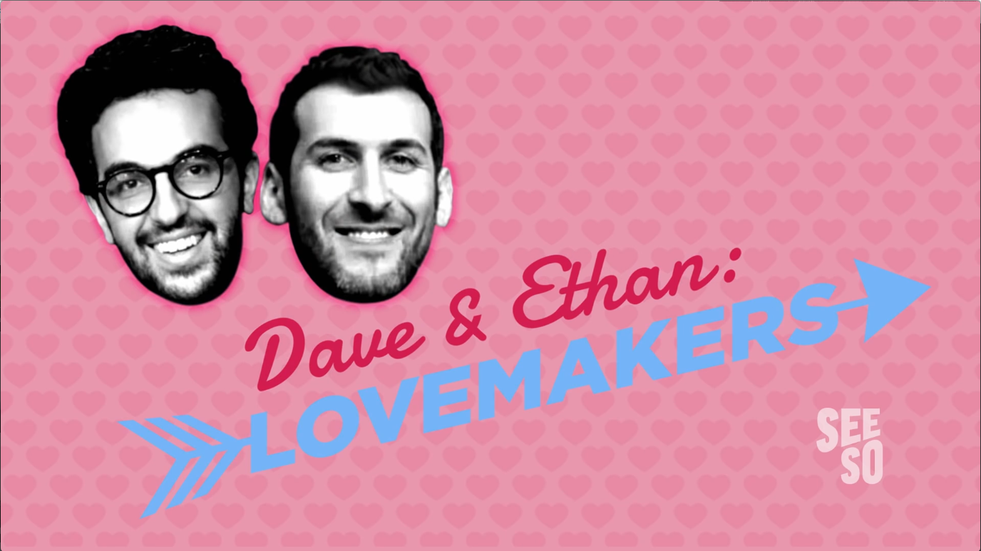 """DAVE & ETHAN'S """"LOVEMAKERS"""" (Original Series for Seeso)"""