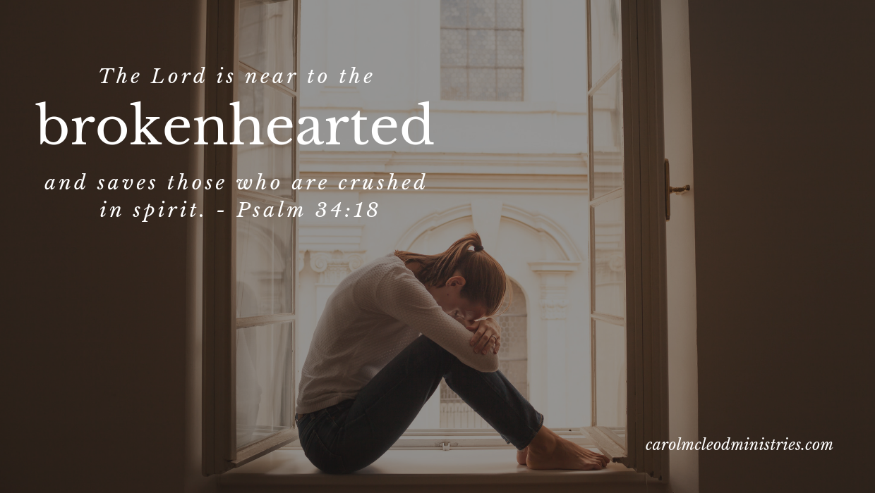 The Lord is near to the brokenhearted.
