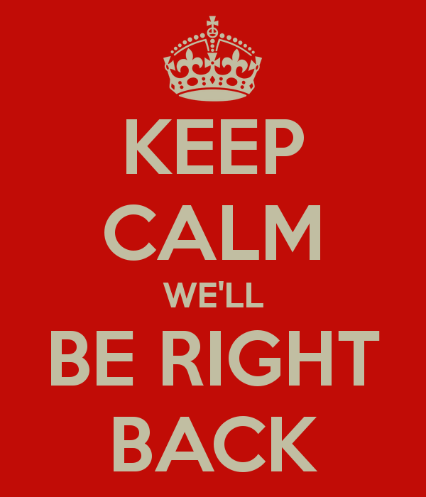 keep-calm-we-ll-be-right-back.png