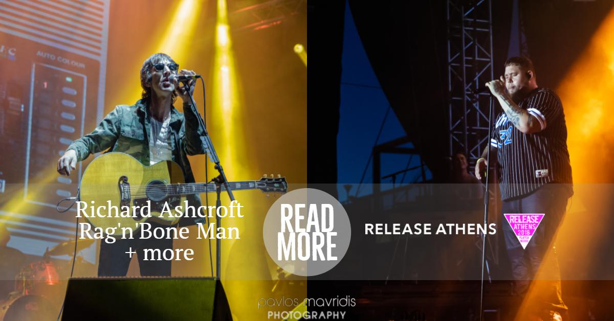 Release Athens Festival 2018 - Richard Ashcroft, Rag'n'Bone Man + more_thumbnail.jpg