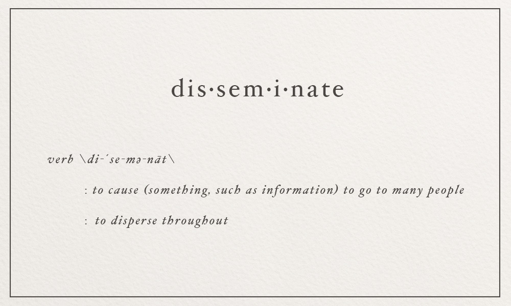 disseminate \di-´se-mə-nāt\  to disperse throughout | image via: bekuh b.