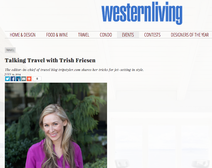 Interview  -  Western Living Magazine    July, 2014   Trip Styler was interviewed by Canada's largest regional magazine about her tricks for jetsetting in style.