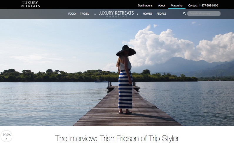 Interview -  Luxury Retreats Magazine   September, 2014 Luxury Retreats, a worldwide leader in personalized villa vacations interviewed Trip Styler about packing tips, if travel writing is as glam as it sounds and catching the travel bug.