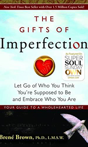 The Gifts of Imperfection - Brené Brown, Ph.D - The power of vulnerability, authenticity and honesty.
