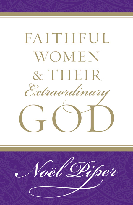 9781581346732-piper-faithful-women-extraordinary-god.jpg