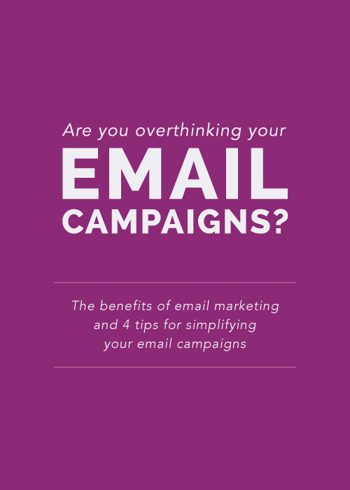Are You Overthinking Your Email Campaigns?   Elle & Company