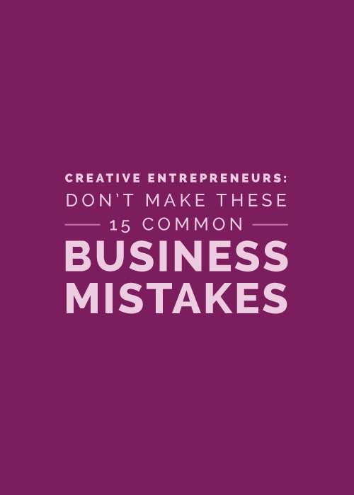 Creative Entrepreneurs: Don't Make These 15 Common Business Mistakes | Elle & Company