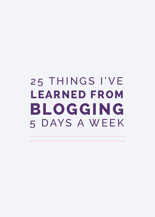 25 Things I've Learned From Blogging 5 Days A Week | Elle & Company