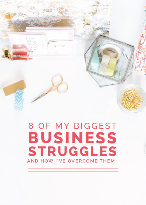 8 of My Biggest Business Struggles (And How I've Overcome Them)   Elle & Company