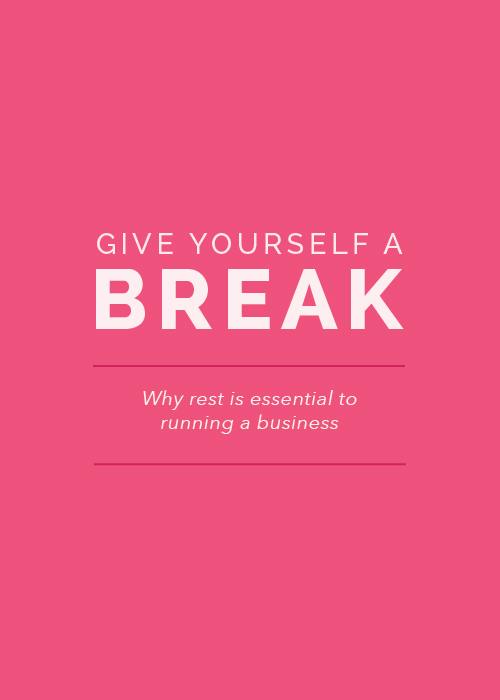 Give Yourself a Break: Why Rest is Essential to Running a Business | Elle & Company
