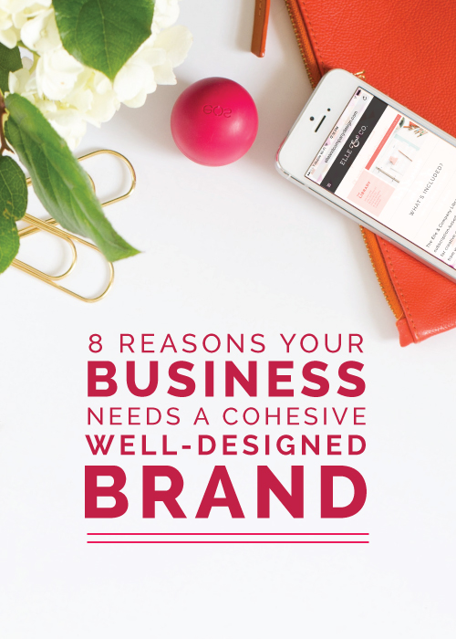 8 Reasons Your Business Needs a Cohesive, Well-Designed Brand | Elle & Company