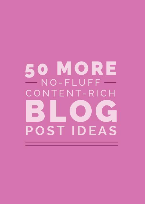 50 More No-Fluff, Content-Rich Blog Post Ideas | Elle & Company