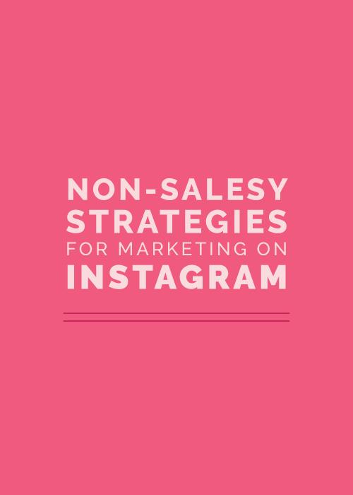 Non-Salesy Strategies for Marketing on Instagram | Elle & Company