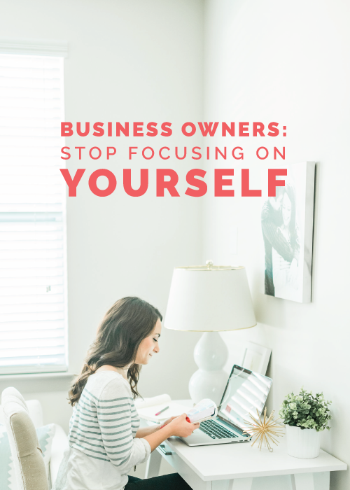 Business Owners: Stop Focusing on Yourself | Elle & Company