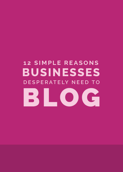 12 Simple Reasons Businesses Desperately Need to Blog - Elle & Company